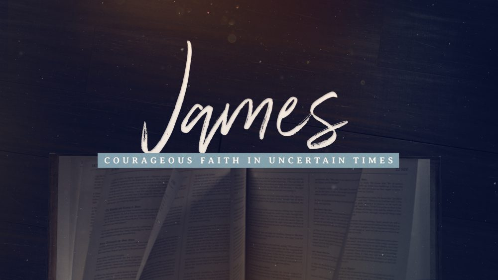 JAMES: COURAGEOUS FAITH IN UNCERTAIN TIMES